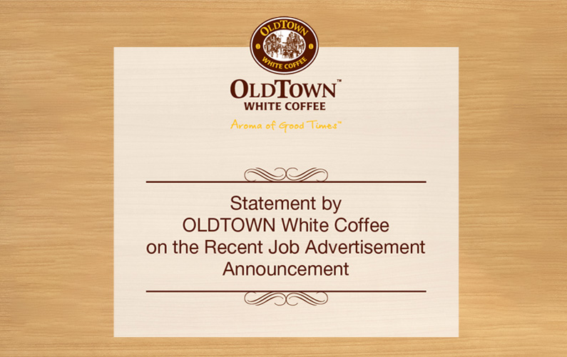 STATEMENT BY OLDTOWN WHITE COFFEE ON THE RECENT JOB ADVERTISEMENT ANNOUNCEMENT